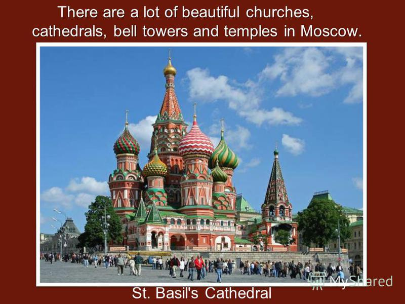 There are a lot of beautiful churches, cathedrals, bell towers and temples in Moscow. St. Basil's Cathedral