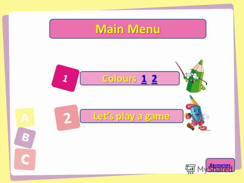 1 2 Main Menu Colours 1 2 Colours 1 2 Lets play a game Lets play a game Recourses