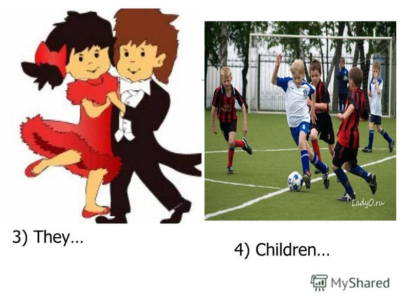 3) They… 4) Children…