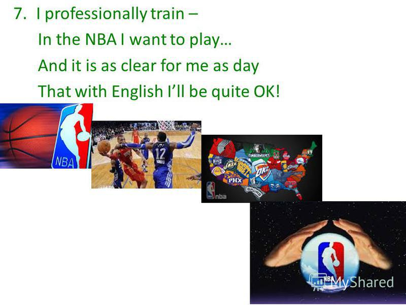 7.I professionally train – In the NBA I want to play… And it is as clear for me as day That with English Ill be quite OK!