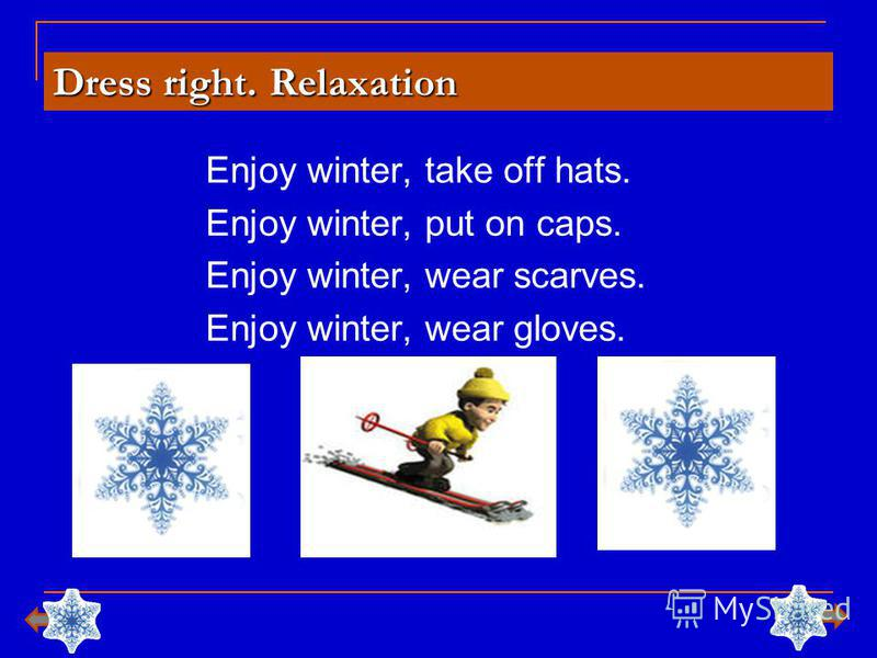 Enjoy winter, take off hats. Enjoy winter, put on caps. Enjoy winter, wear scarves. Enjoy winter, wear gloves. Dress right. Relaxation