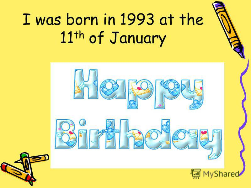I was born in 1993 at the 11 th of January