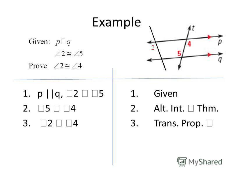 Example 1.p ||q, 2 5 1.Given 2. 5 42.Alt. Int. Thm. 3. 2 43.Trans. Prop.