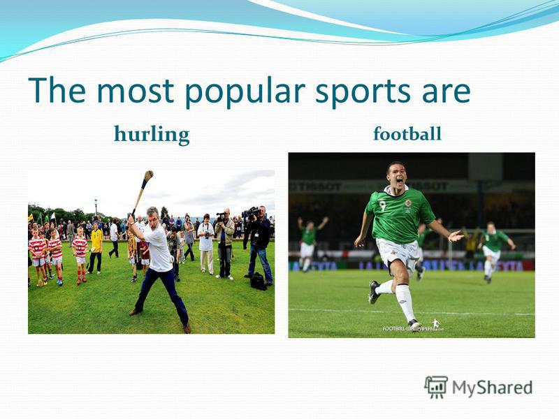 The most popular sports are hurling football