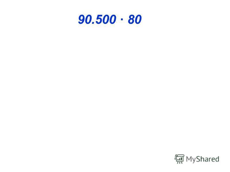 90.500 · 80 90.500 80 7.240.000 х 4