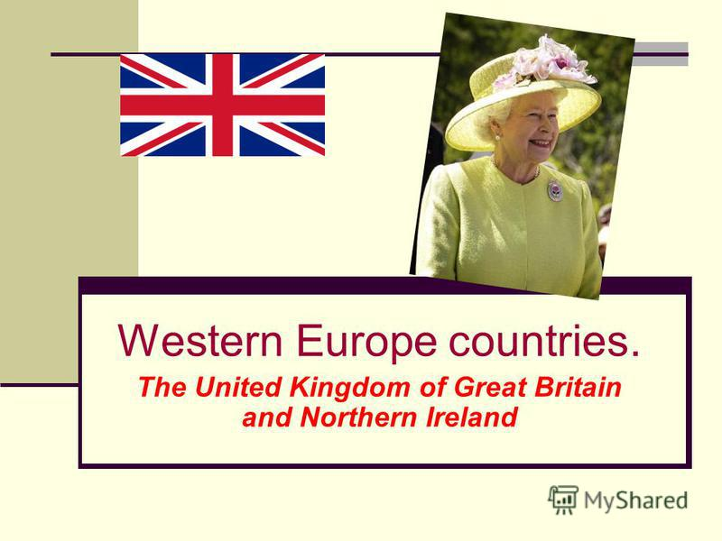Western Europe countries. The United Kingdom of Great Britain and Northern Ireland