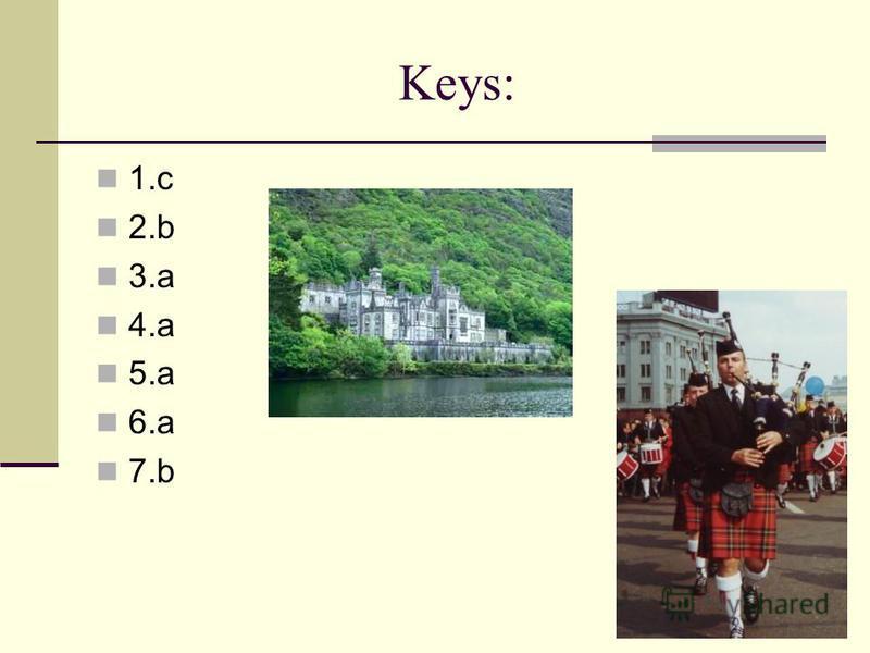 Keys: 1. c 2. b 3. a 4. a 5. a 6. a 7.b