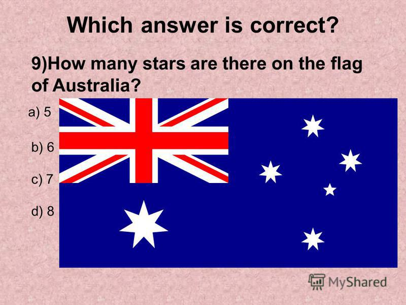Which answer is correct? 9)How many stars are there on the flag of Australia? a) 5 b) 6 c) 7 d) 8