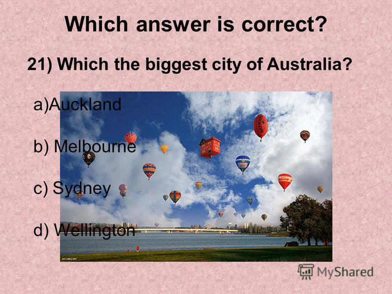 Which answer is correct? 21) Which the biggest city of Australia? a)Auckland b) Melbourne c) Sydney d) Wellington