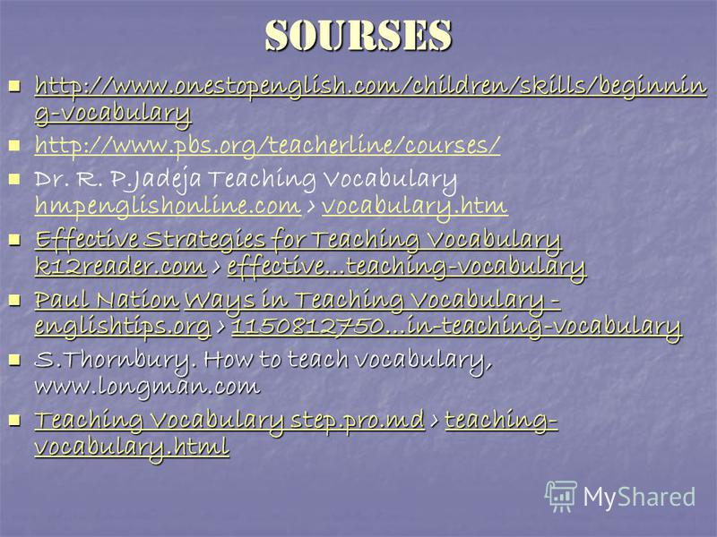 SOURSES http://www.onestopenglish.com/children/skills/beginnin g-vocabulary http://www.onestopenglish.com/children/skills/beginnin g-vocabulary http://www.onestopenglish.com/children/skills/beginnin g-vocabulary http://www.onestopenglish.com/children