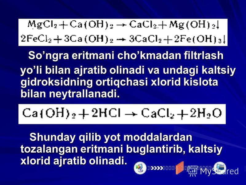 Songra eritmani chokmadan filtrlash Songra eritmani chokmadan filtrlash yoli bilan ajratib olinadi va undagi kaltsiy gidroksidning ortiqchasi xlorid kislota bilan nеytrallanadi. yoli bilan ajratib olinadi va undagi kaltsiy gidroksidning ortiqchasi xl