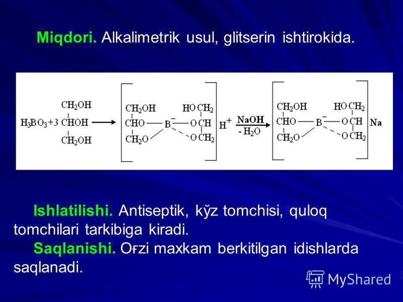 Miqdori. Alkalimetrik usul, glitserin ishtirokida. Ishlatilishi. Antiseptik, kўz tomchisi, quloq tomchilari tarkibiga kiradi. Saqlanishi. Oғzi maxkam berkitilgan idishlarda saqlanadi.