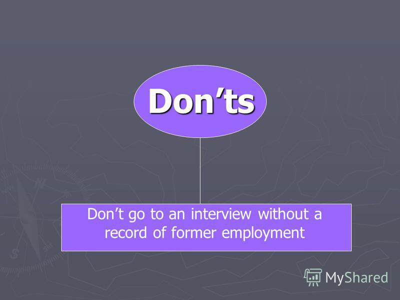 Donts Dont go to an interview without a record of former employment