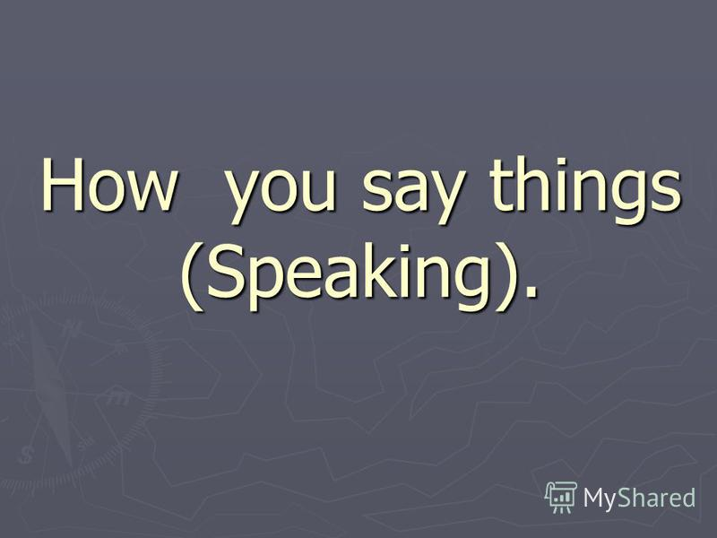 How you say things (Speaking).
