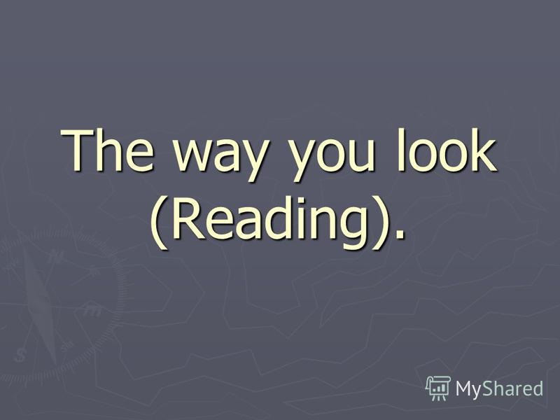 The way you look (Reading).