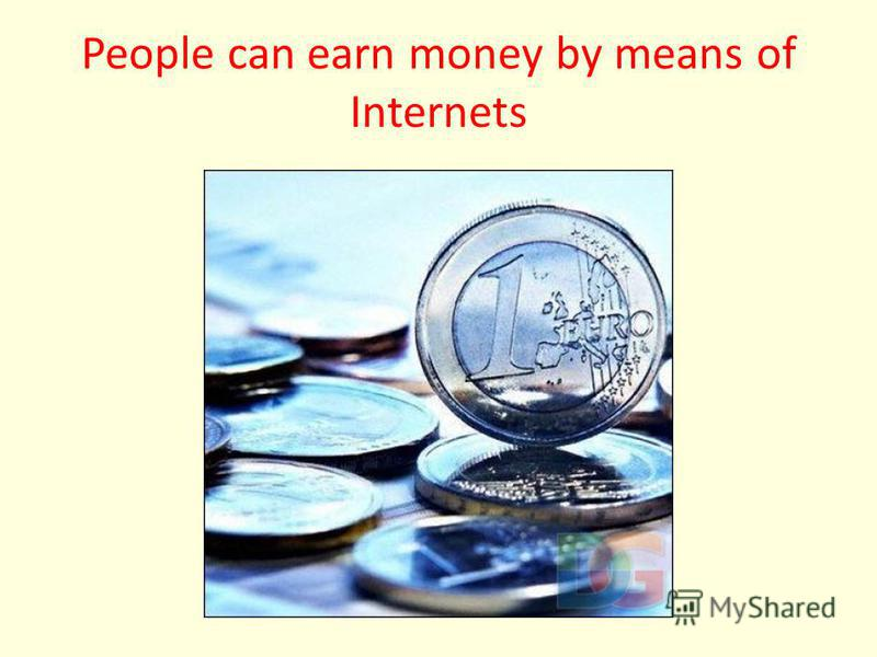 People can earn money by means of Internets