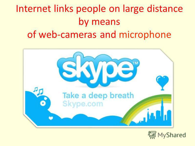 Internet links people on large distance by means of web-cameras and microphone