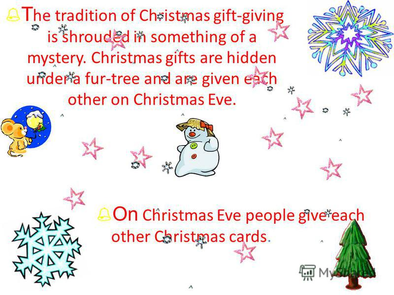 T he tradition of Christmas gift-giving is shrouded in something of a mystery. Christmas gifts are hidden under a fur-tree and are given each other on Christmas Eve. On Christmas Eve people give each other Christmas cards.