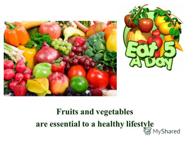 Fruits and vegetables are essential to a healthy lifestyle