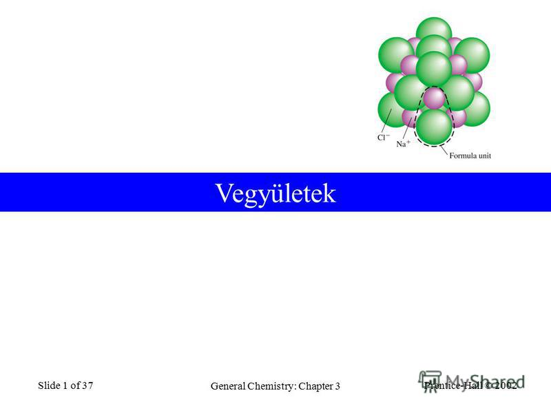 Prentice-Hall © 2002 General Chemistry: Chapter 3 Slide 1 of 37 Vegyületek