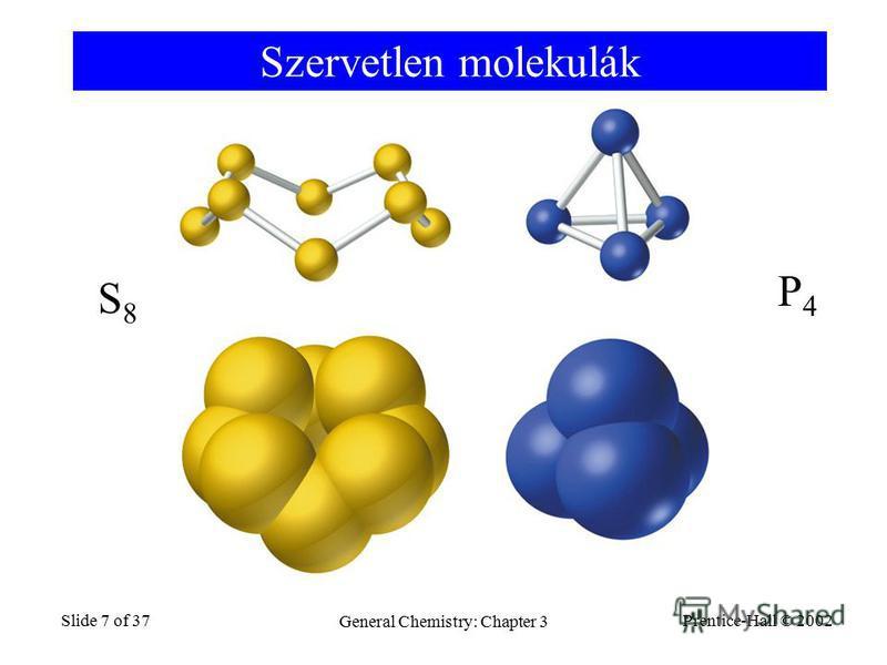 Prentice-Hall © 2002 General Chemistry: Chapter 3 Slide 7 of 37 Szervetlen molekulák S8S8 P4P4