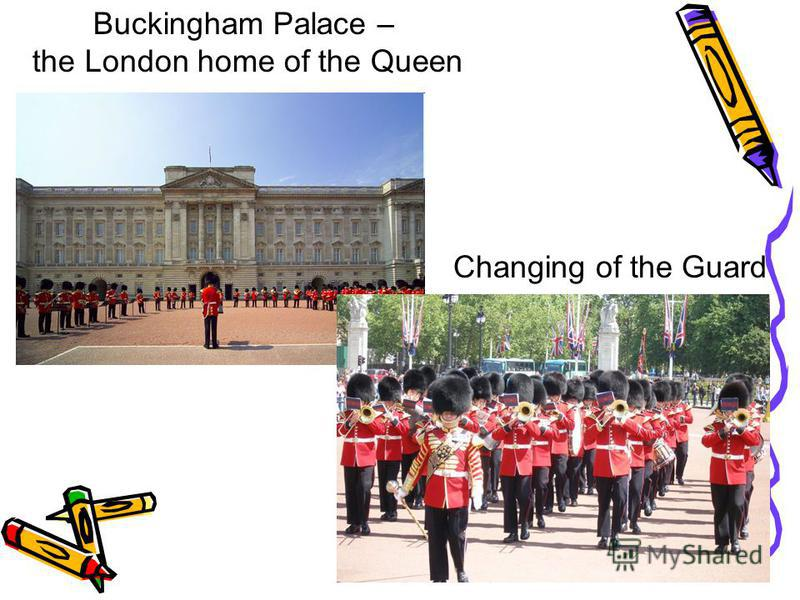 Buckingham Palace – the London home of the Queen Changing of the Guard