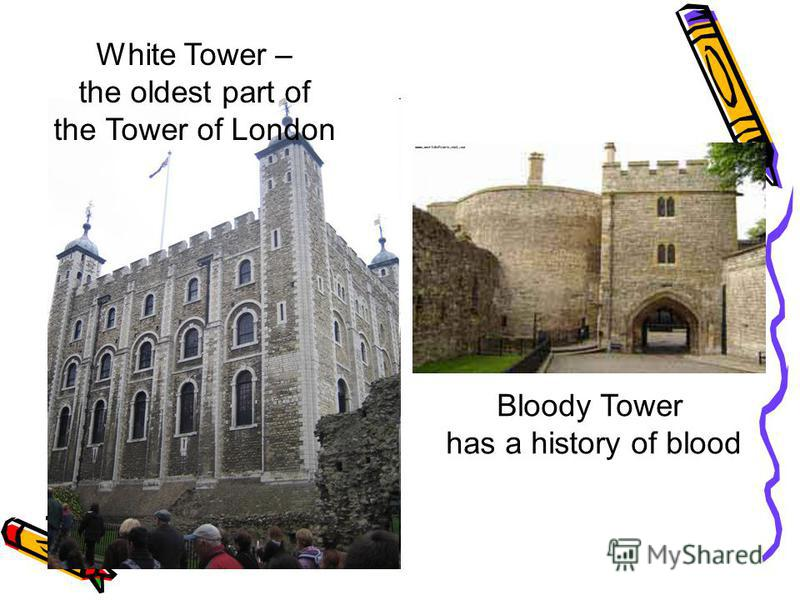 White Tower – the oldest part of the Tower of London Bloody Tower has a history of blood