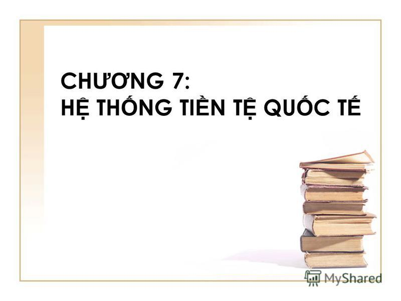 CH ƯƠ NG 7: H TH NG TI N T QU C T