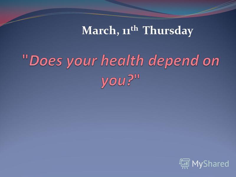 March, 11 th Thursday