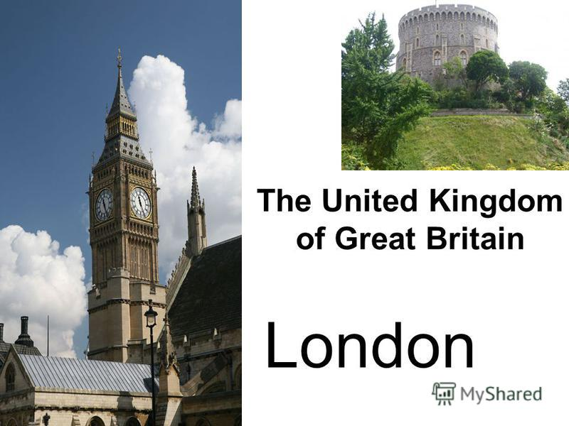 The United Kingdom of Great Britain London