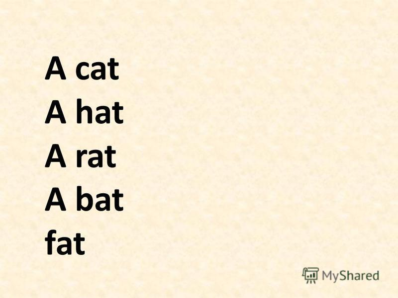 A cat A hat A rat A bat fat