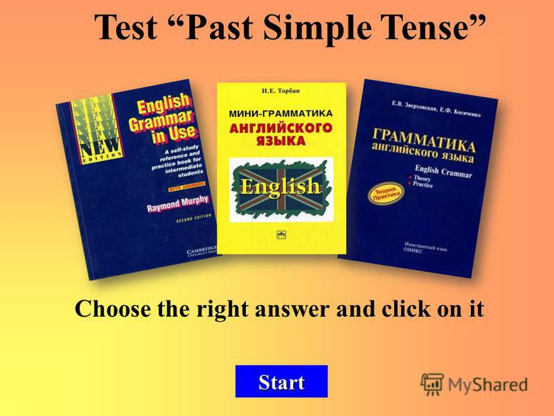 Choose the right answer and click on it Start Test Past Simple Tense