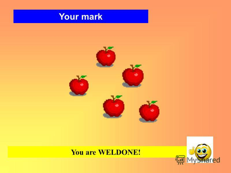 Your mark You are WELDONE!