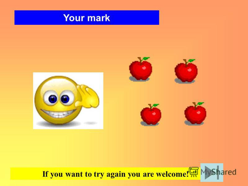 Your mark If you want to try again you are welcome!
