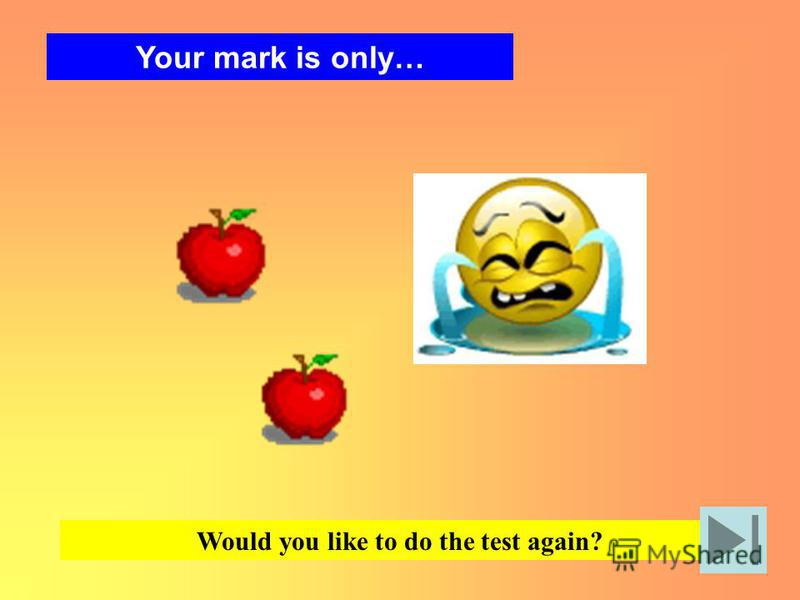 Your mark is only… Would you like to do the test again?