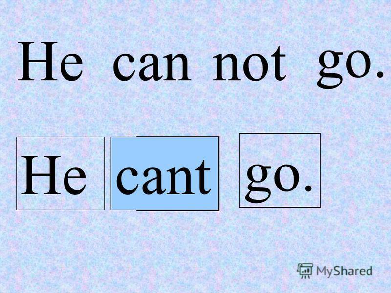not go. Hecan not go. Hecan