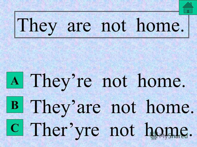 B They are not home. They arent home. They aret home. A C