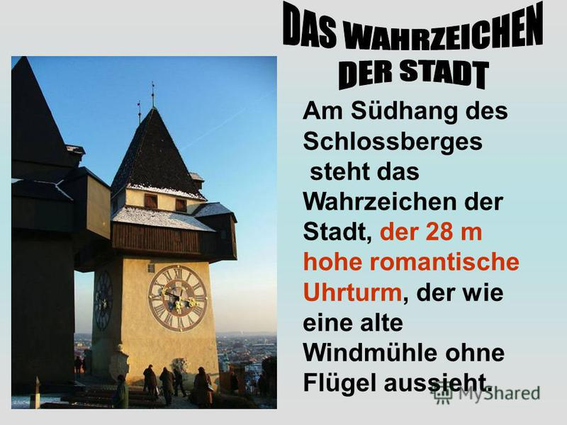 Am Südhang des Schlossberges steht das Wahrzeichen der Stadt, der 28 m hohe romantische Uhrturm, der wie eine alte Windmühle ohne Flügel aussieht.