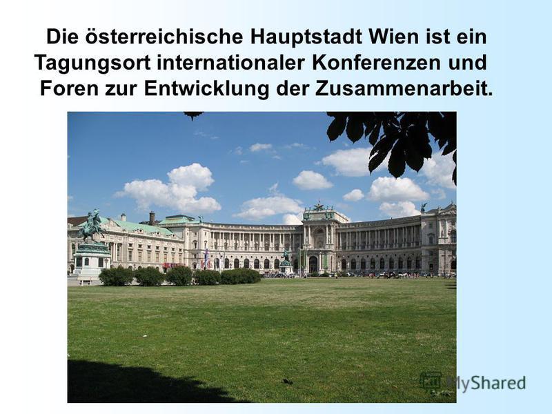 Die österreichische Hauptstadt Wien ist ein Tagungsort internationaler Konferenzen und Foren zur Entwicklung der Zusammenarbeit.