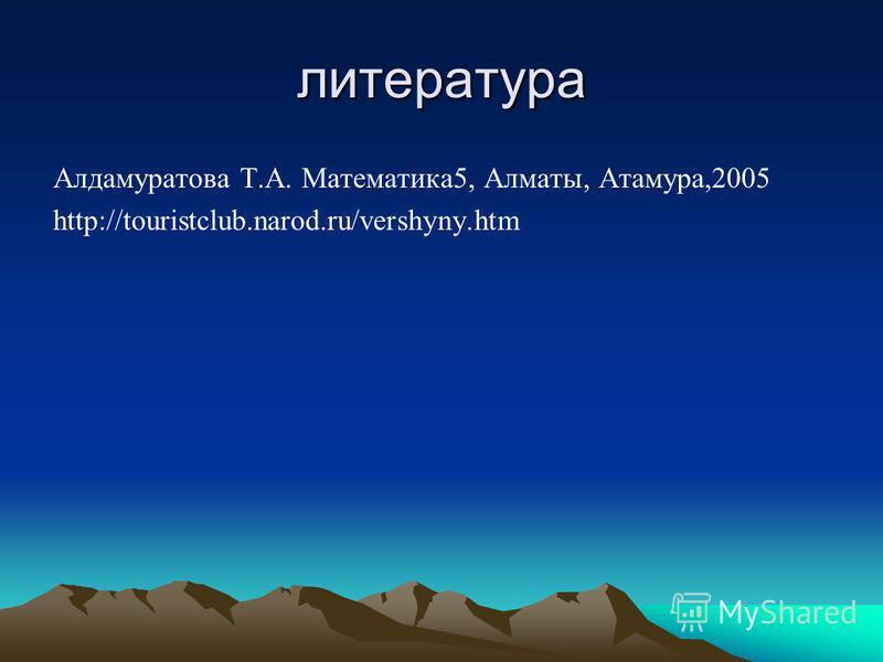 литература Алдамуратова Т.А. Математика 5, Алматы, Атамура,2005 http://touristclub.narod.ru/vershyny.htm