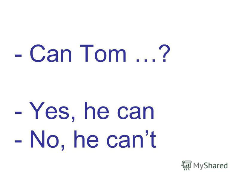 - Can Tom …? - Yes, he can - No, he cant
