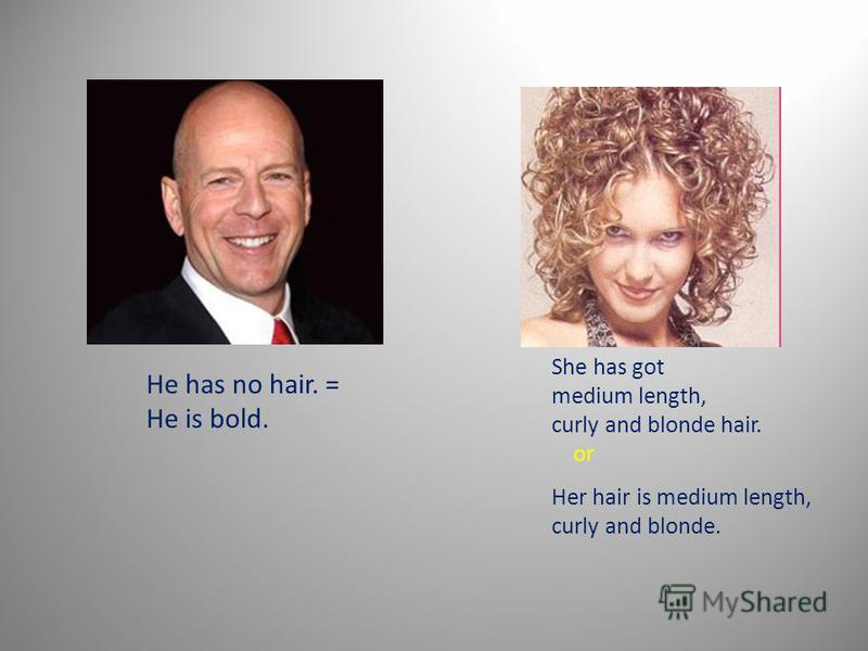 Type of hair She has got long straight black hair. or Her hair is long straight and black. She has got short straight black hair. or Her hair is short straight and black