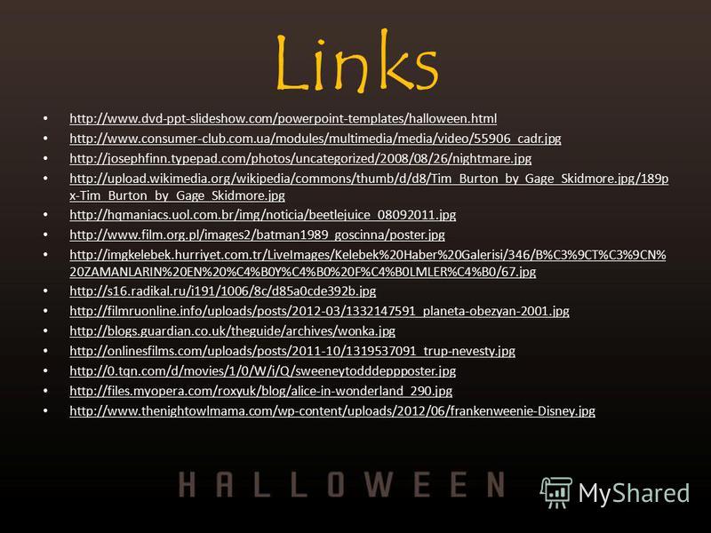 Links http://www.dvd-ppt-slideshow.com/powerpoint-templates/halloween.html http://www.consumer-club.com.ua/modules/multimedia/media/video/55906_cadr.jpg http://josephfinn.typepad.com/photos/uncategorized/2008/08/26/nightmare.jpg http://upload.wikimed