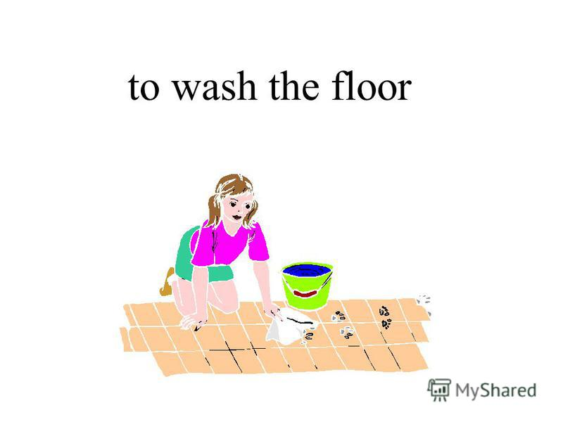 to wash the floor