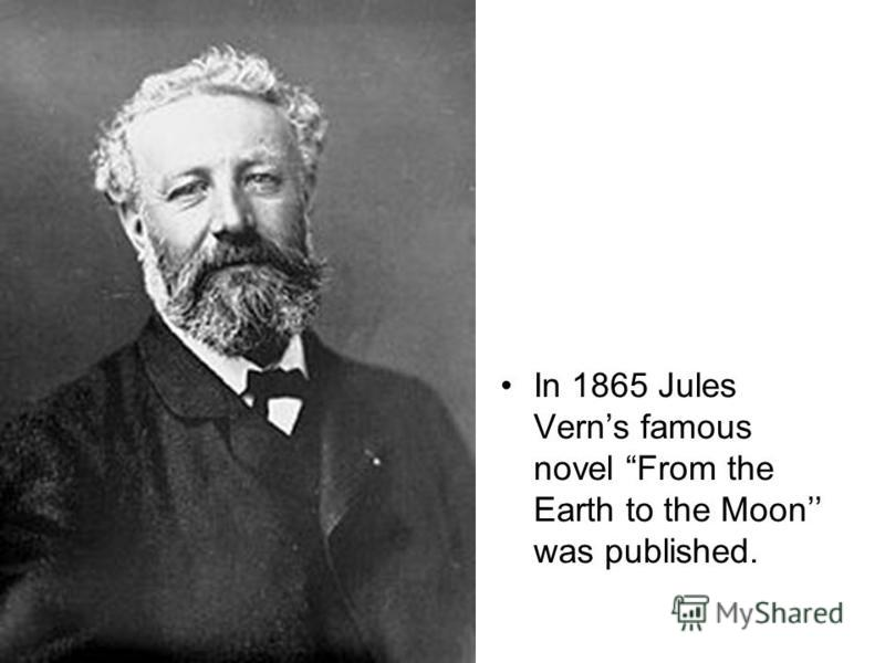 In 1865 Jules Verns famous novel From the Earth to the Moon was published.