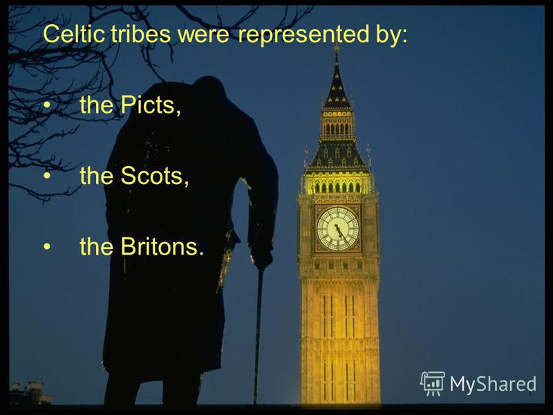 Celtic tribes were represented by: the Picts, the Scots, the Britons.