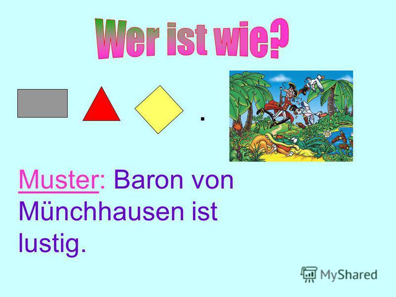Muster: Baron von Münchhausen ist lustig..