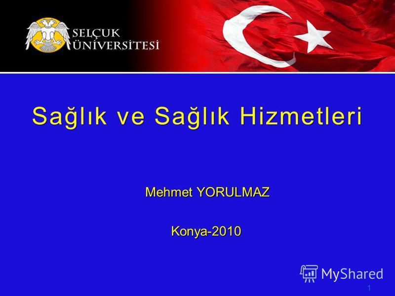 Mehmet YORULMAZ Konya-2010 Konya-2010 1 Sağlık ve Sağlık Hizmetleri