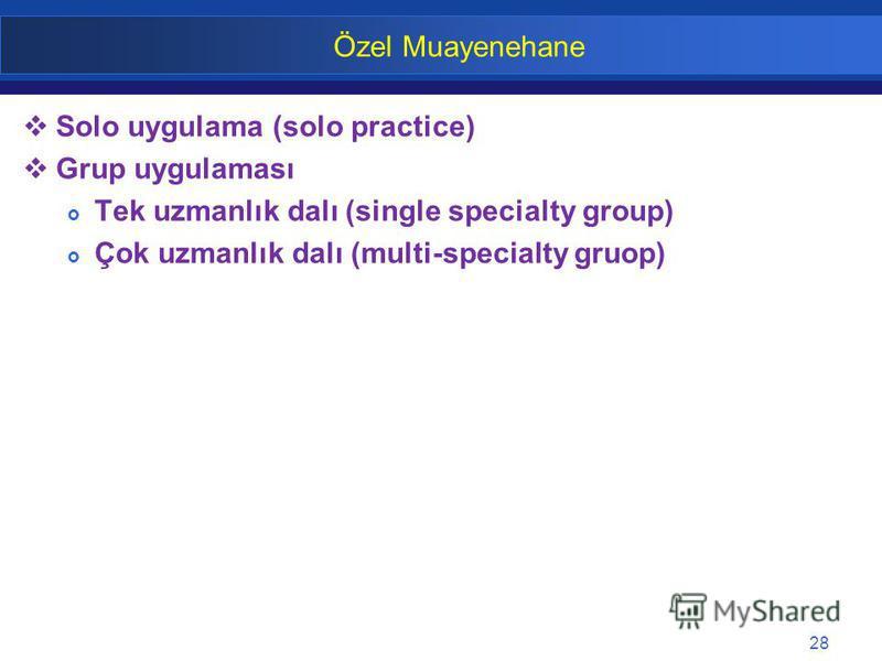 28 Özel Muayenehane Solo uygulama (solo practice) Grup uygulaması Tek uzmanlık dalı (single specialty group) Çok uzmanlık dalı (multi-specialty gruop)