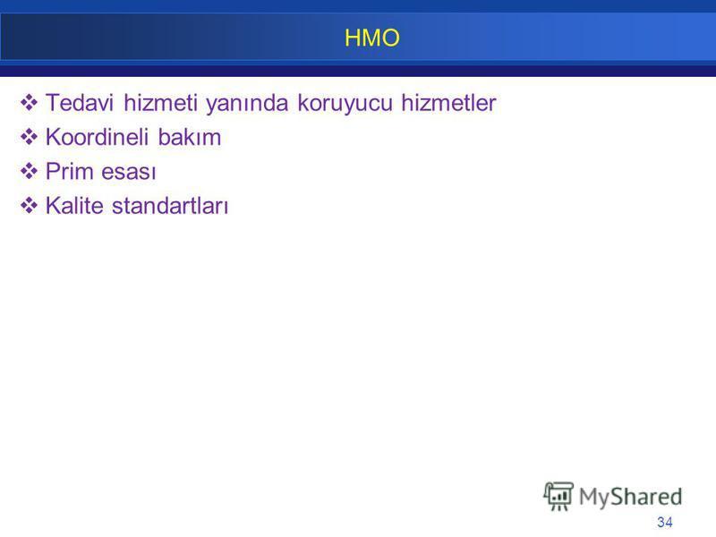 34 HMO Tedavi hizmeti yanında koruyucu hizmetler Koordineli bakım Prim esası Kalite standartları